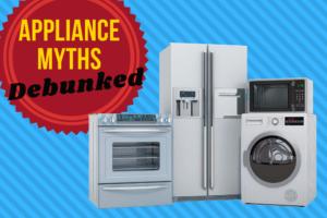 Appliance myths debunked