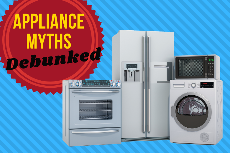 Appliance myths debunked
